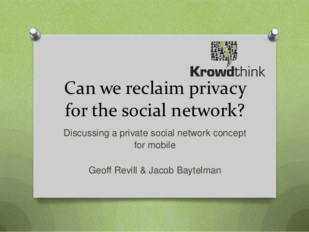 Can we reclaim privacyfor the social network?Discussing a private social network concept                 for mobile     Ge...