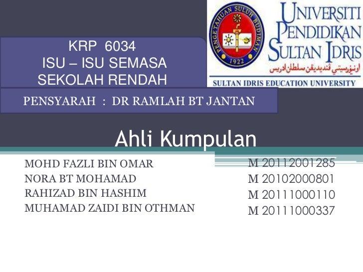 KRP 6034 ISU – ISU SEMASA SEKOLAH RENDAHPENSYARAH : DR RAMLAH BT JANTAN            Ahli KumpulanMOHD FAZLI BIN OMAR       ...