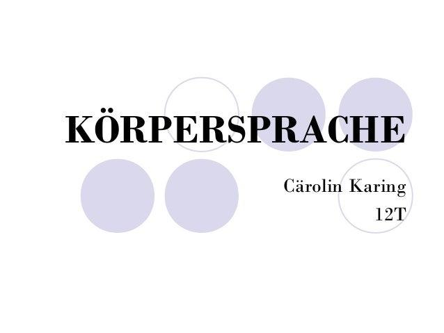 KÖRPERSPRACHE        Cärolin Karing                  12T