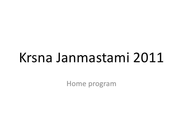 KrsnaJanmastami2011<br />Home program<br />