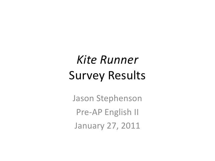Kite RunnerSurvey Results<br />Jason Stephenson<br />Pre-AP English II<br />January 27, 2011<br />