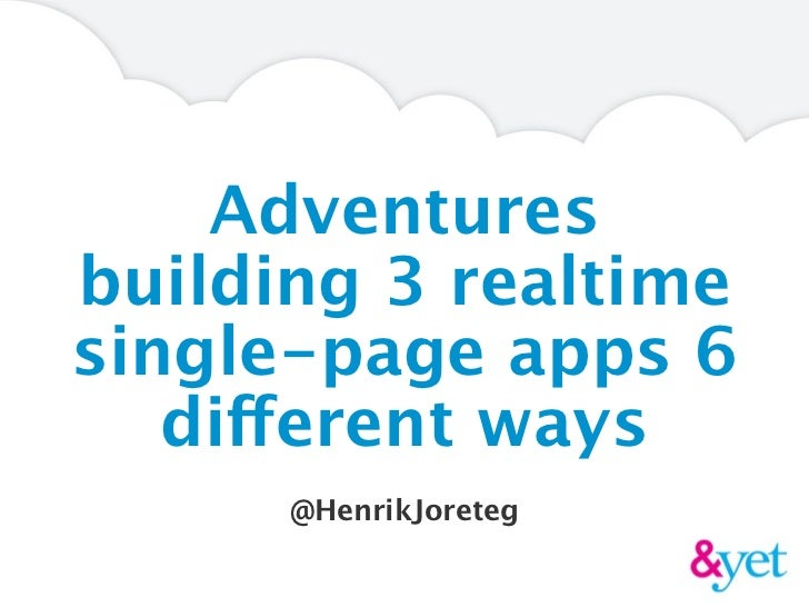 Adventuresbuilding 3 realtimesingle-page apps 6   different ways      @HenrikJoreteg