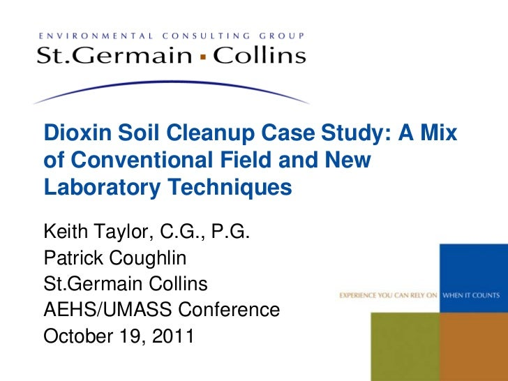 Dioxin Soil Cleanup Case Study: A Mixof Conventional Field and NewLaboratory TechniquesKeith Taylor, C.G., P.G.Patrick Cou...