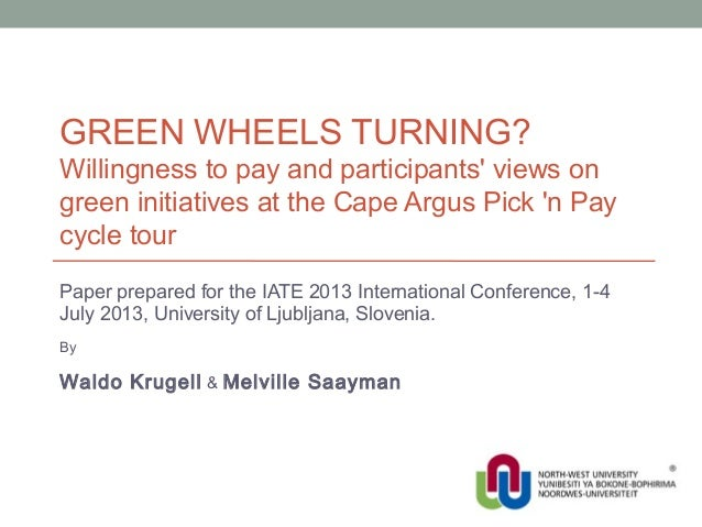 GREEN WHEELS TURNING?Willingness to pay and participants views ongreen initiatives at the Cape Argus Pick n Paycycle tourP...