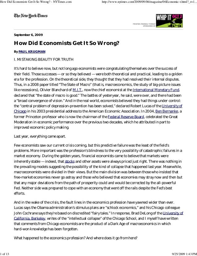 September 6, 2009How Did Economists Get It So Wrong?By PAUL KRUGMANI. MISTAKING BEAUTY FOR TRUTHIt's hard to believe now, ...