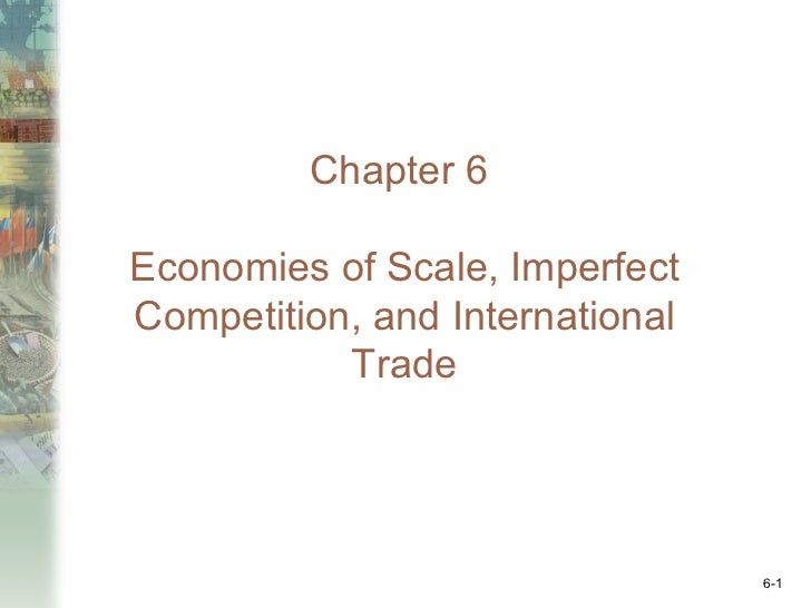 Chapter 6Economies of Scale, ImperfectCompetition, and International           Trade                                 6-1