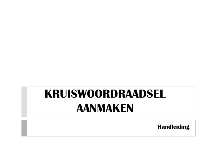 KRUISWOORDRAADSEL AANMAKEN<br />Handleiding<br />