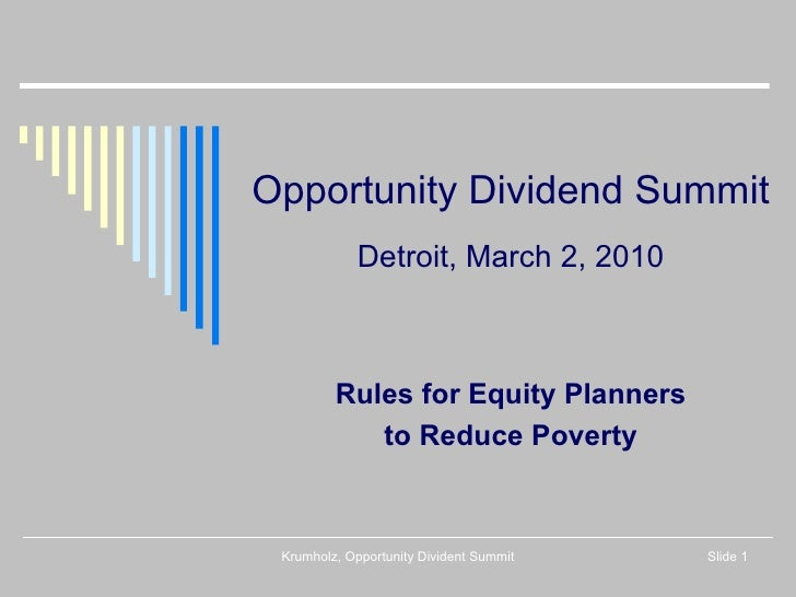 Opportunity Dividend Summit Detroit, March 2, 2010 Rules for Equity Planners to Reduce Poverty Krumholz, Opportunity Divid...