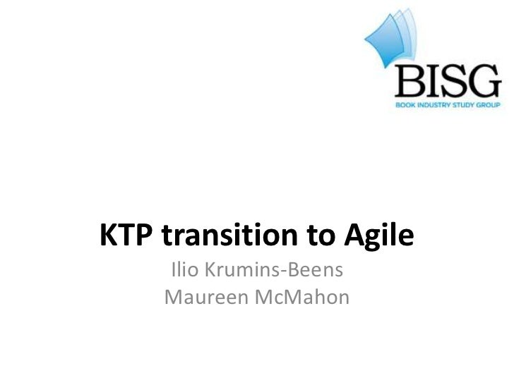 KTP transition to Agile    Ilio Krumins-Beens    Maureen McMahon