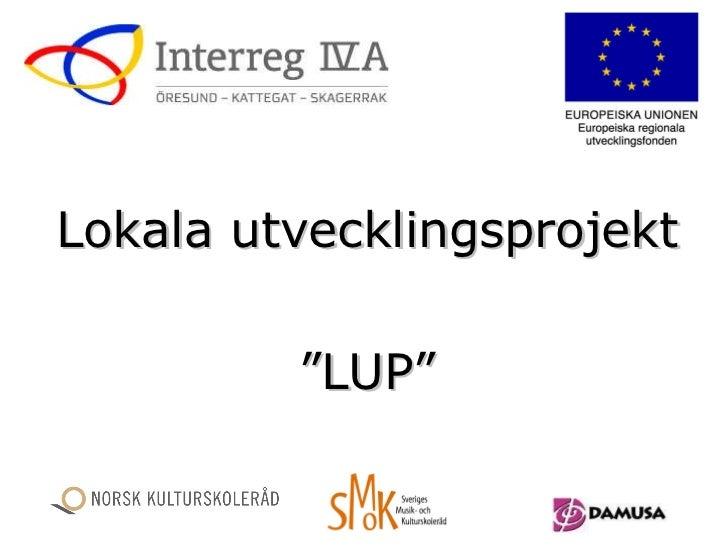 """Lokala utvecklingsprojekt """" LUP"""""""