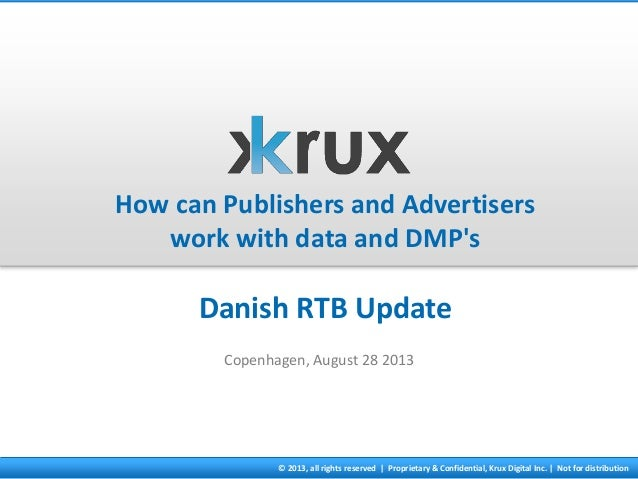 © 2013, all rights reserved | Proprietary & Confidential, Krux Digital Inc. | Not for distribution How can Publishers and ...