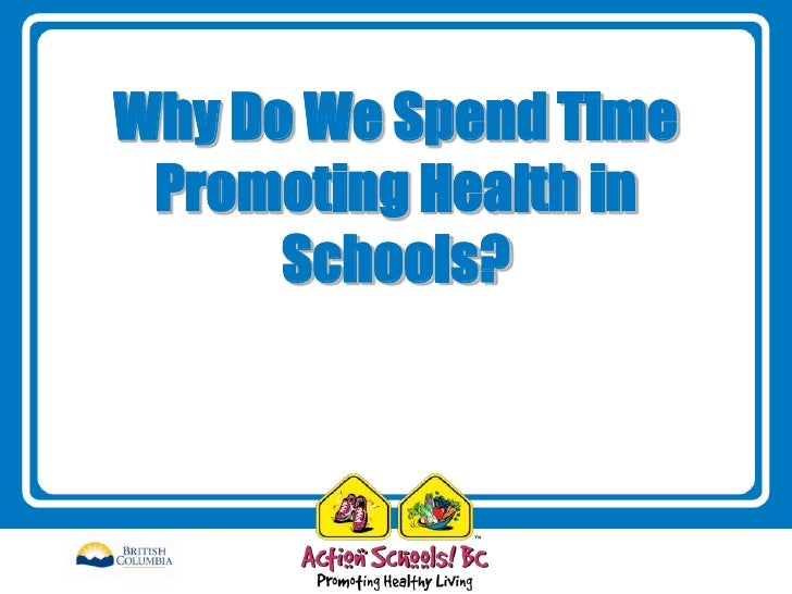 Why Do We Spend Time Promoting Health in      Schools?