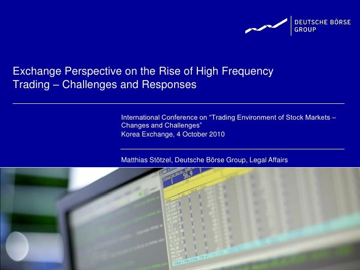 Exchange Perspective on the Rise of High Frequency Trading – Challenges and Responses                      International C...