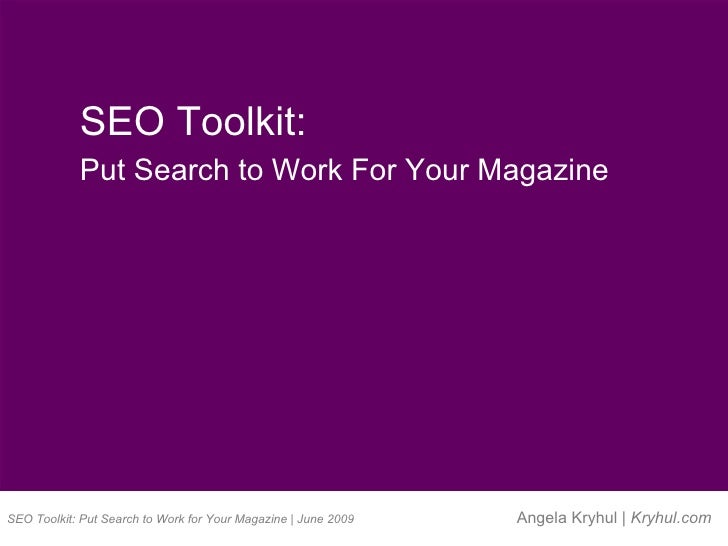 SEO Toolkit: Put Search to Work for Your Magazine | June 2009 Angela Kryhul |  Kryhul.com SEO Toolkit:  Put Search to Work...