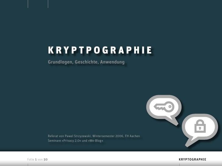 KRYPTPOGRAPHIE                  Grundlagen, Geschichte, Anwendung                      Referat von Pawel Strzyzewski, Wint...