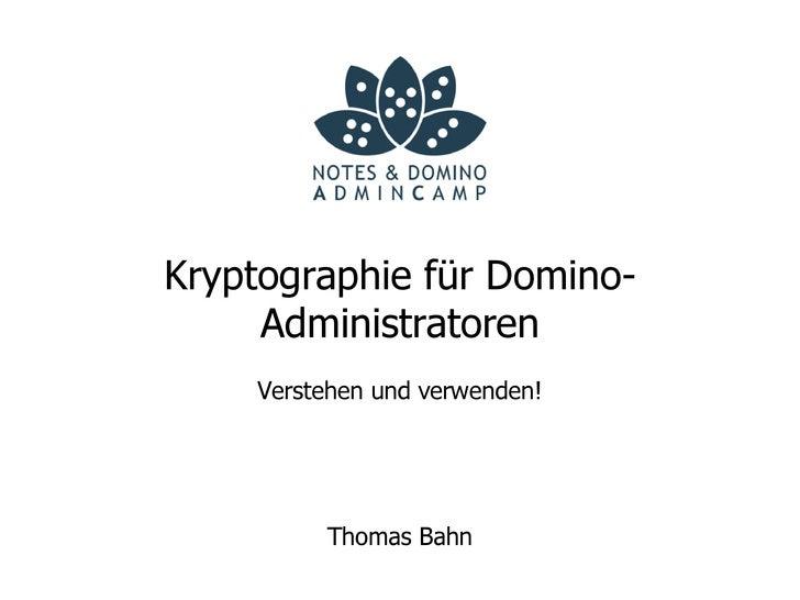 Kryptographie für Domino-      Administratoren     Verstehen und verwenden!              Thomas Bahn