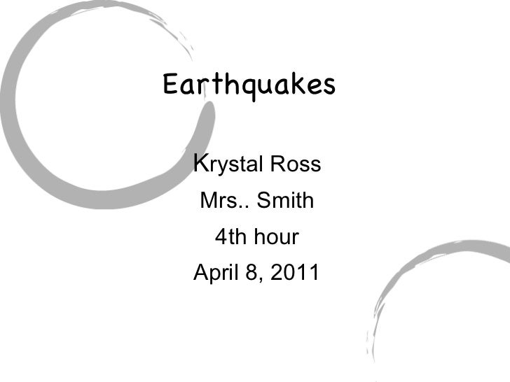 Earthquakes  K rystal Ross Mrs.. Smith 4th hour April 8, 2011