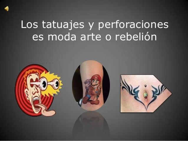 Los tatuajes y perforaciones  es moda arte o rebelión