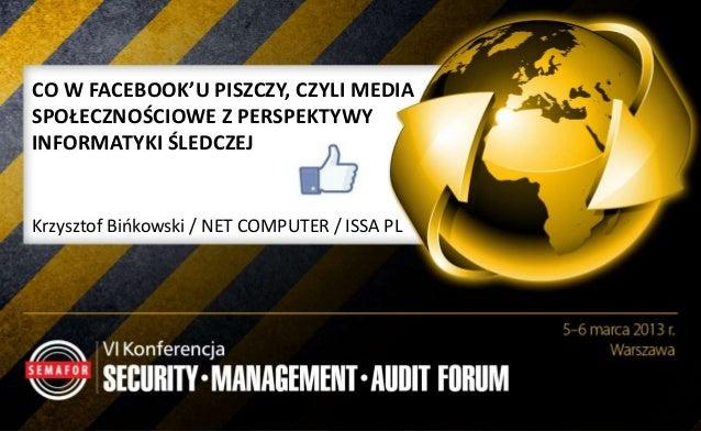 CO W FACEBOOK'U PISZCZY, CZYLI MEDIA SPOŁECZNOŚCIOWE Z PERSPEKTYWY INFORMATYKI ŚLEDCZEJ  Krzysztof Bińkowski / NET COMPUTE...