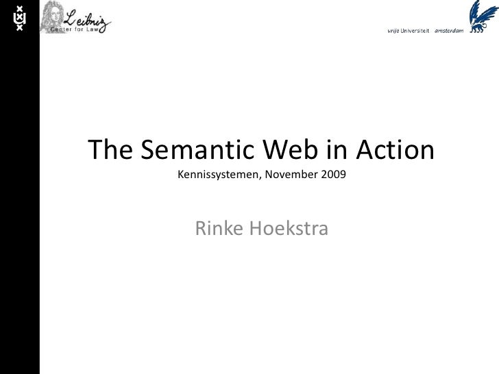 The Semantic Web in ActionKennissystemen, November 2009<br />Rinke Hoekstra<br />
