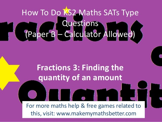 How To Do KS2 Maths SATs Type Questions (Paper B – Calculator Allowed)  Fractions 3: Finding the quantity of an amount For...