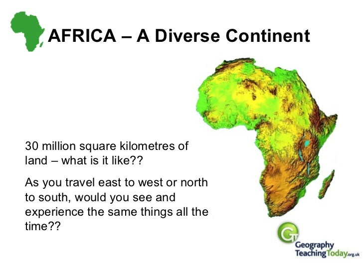 AFRICA – A Diverse Continent 30 million square kilometres of land – what is it like?? As you travel east to west or north ...