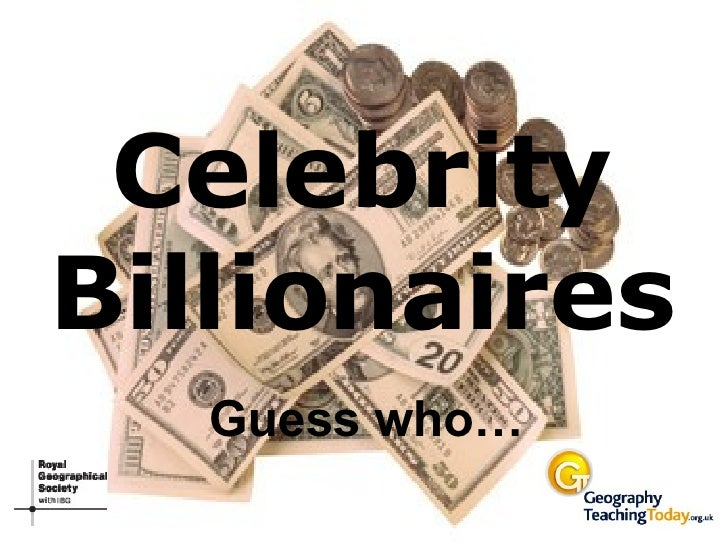 Celebrity Billionaires Guess who…