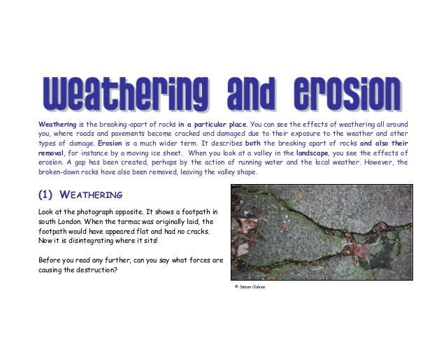 Weathering is the breaking-apart of rocks in a particular place. You can see the effects of weathering all around you, whe...