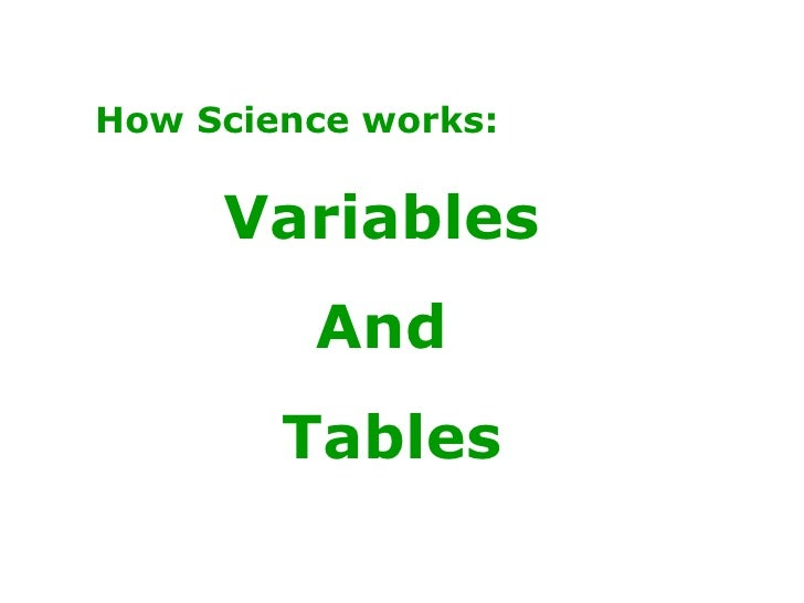 How Science works: Variables  And  Tables
