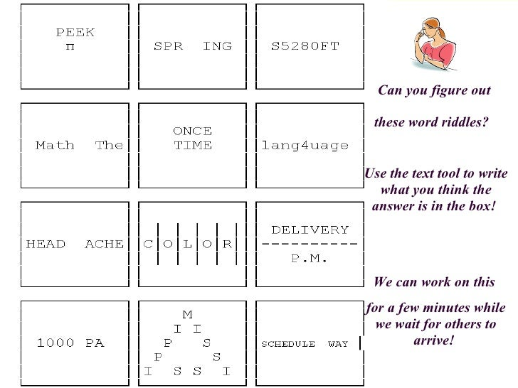 Can you figure out  these word riddles?   Use the text tool to write what you think the answer is in the box!  We can work...