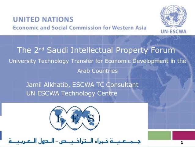 The 2ndSaudi Intellectual Property ForumUniversity Technology Transfer for Economic Development in theArab CountriesJamil ...