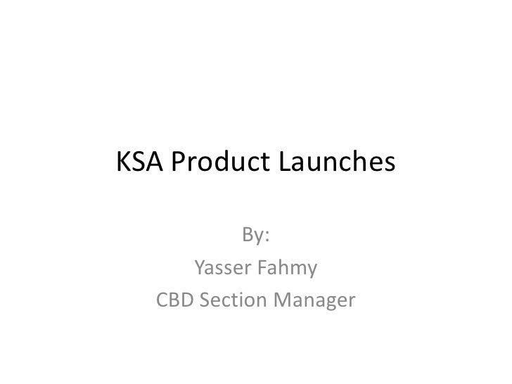 KSA Product Launches<br />By:<br />Yasser Fahmy<br />CBD Section Manager<br />