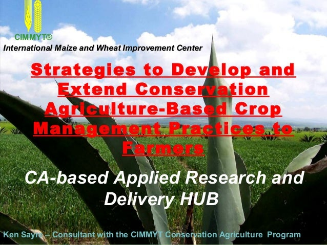 Dr. Ken Sayre: Conservation Agriculture based  hub strategy in Mexico  sept 2014 (CIMMYT)