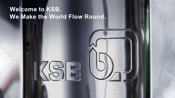 Welcome to KSB. We Make the World Flow Round.