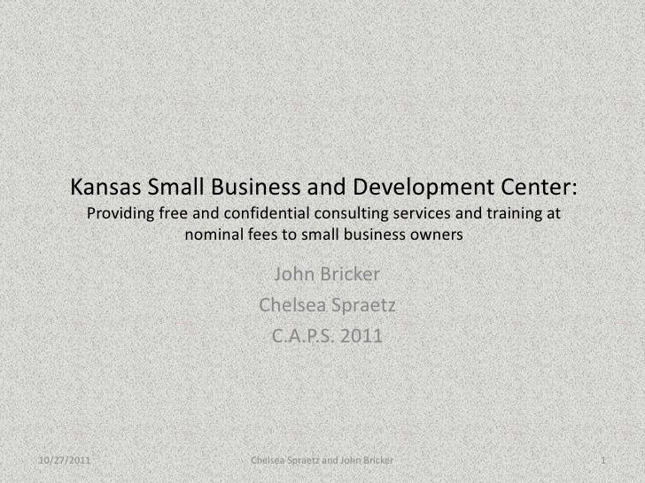 Kansas Small Business and Development Center:         Providing free and confidential consulting services and training at ...