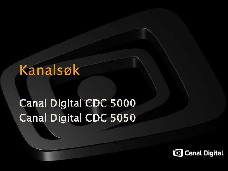 Kanalsøk<br />Canal Digital CDC 5000<br />Canal Digital CDC 5050<br />