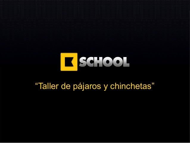 """""""Taller de pájaros y chinchetas""""             www.Kschool.com"""