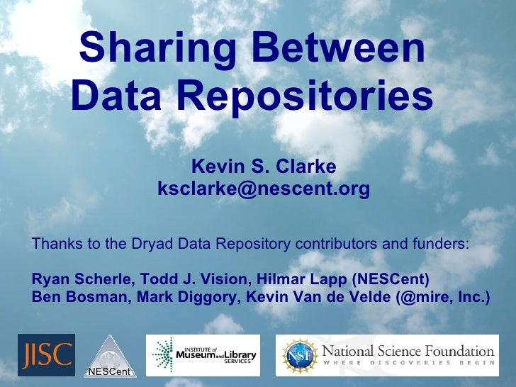 Sharing Between     Data Repositories                    Kevin S. Clarke                 ksclarke@nescent.orgThanks to the...