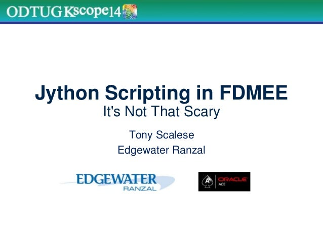 Jython Scripting in FDMEE It's Not That Scary Tony Scalese Edgewater Ranzal