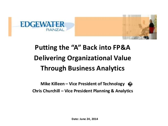 "Putting the ""A"" Back into FP&A Delivering Organizational Value Through Business Analytics Mike Killeen – Vice President of..."