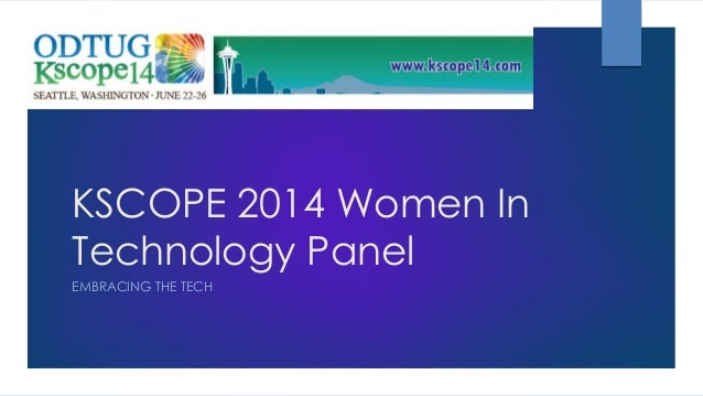 KSCOPE 2014 Women In Technology Panel EMBRACING THE TECH