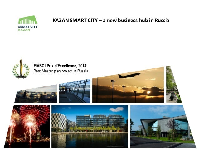 KAZAN SMART CITY – а new business hub in Russia FIABCI Prix d'Excellence, 2013 Best Master plan project in Russia