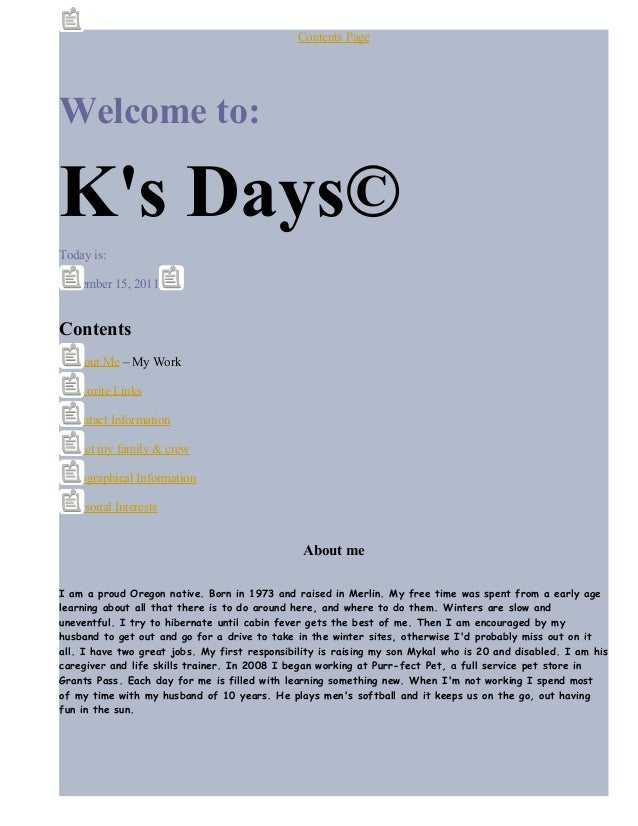 Contents Page Welcome to: K's Days© Today is: November 15, 2011 Contents About Me – My Work Favorite Links Contact Informa...