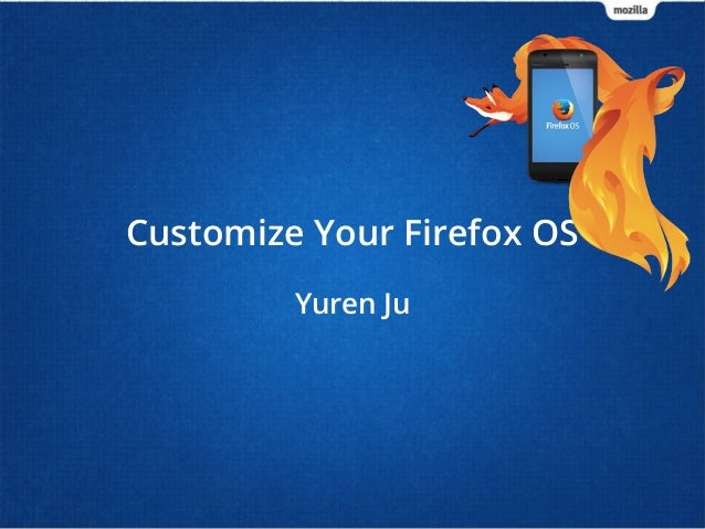Customize Your Firefox OS Yuren Ju