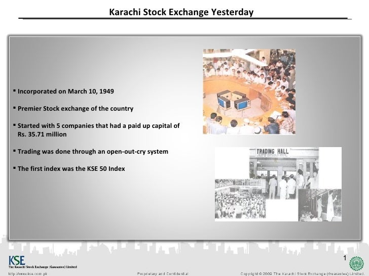 Karachi Stock Exchange Yesterday Incorporated on March 10, 1949 Premier Stock exchange of the country Started with 5 co...