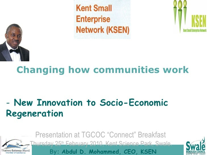 Changing how communities work <ul><li>New Innovation to Socio-Economic Regeneration  </li></ul><ul><li>Presentation at TGC...