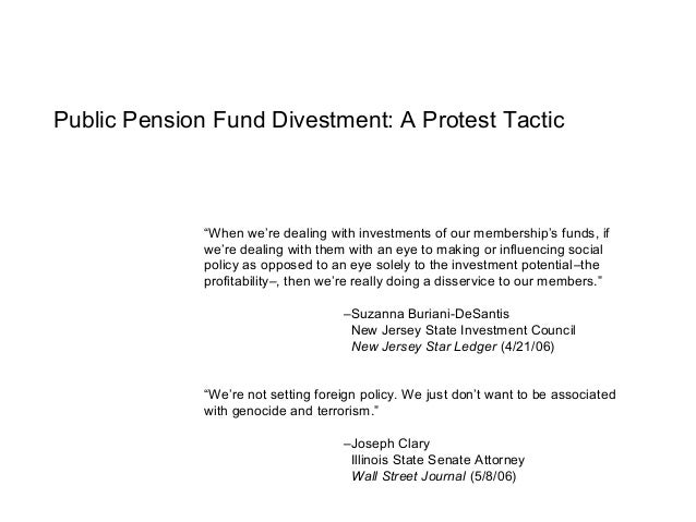 """Public Pension Fund Divestment: A Protest Tactic """"When we're dealing with investments of our membership's funds, if we're ..."""