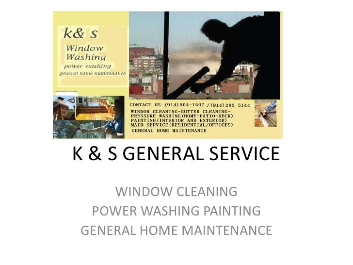 K & S GENERAL SERVICE<br />WINDOW CLEANING<br />POWER WASHING PAINTING<br />GENERAL HOME MAINTENANCE<br />