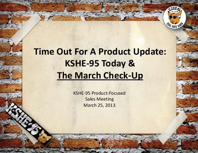 Time Out For A Product Update:       KSHE-95 Today &     The March Check-Up        KSHE-95 Product-Focused             Sal...