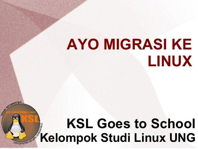 AYO MIGRASI KE LINUX KSL Goes to School Kelompok Studi Linux UNG